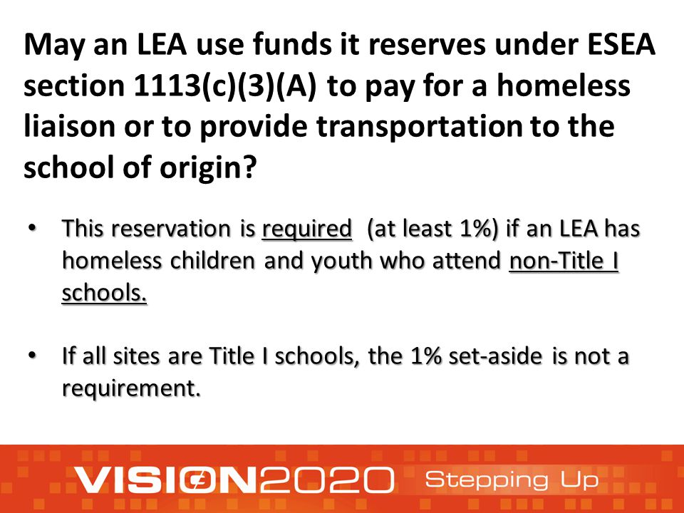 May an LEA use funds it reserves under ESEA section 1113(c)(3)(A) to pay for a homeless liaison or to provide transportation to the school of origin?