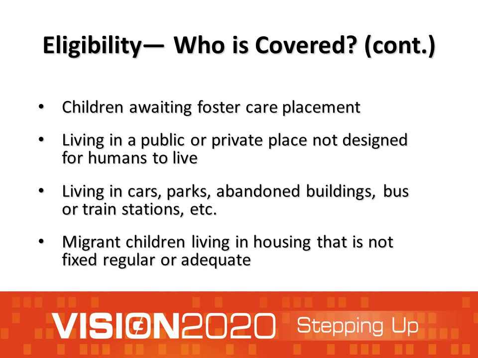 Eligibility— Who is Covered? (cont.) Children awaiting foster care placement Children awaiting foster care placement Living in a public or private pla