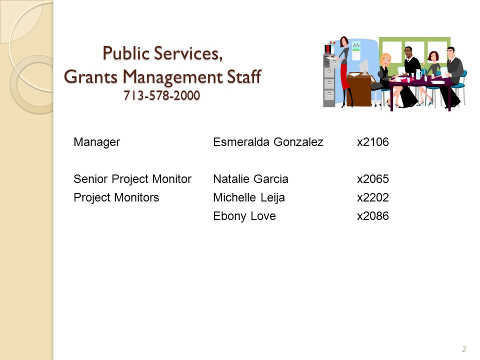 ManagerEsmeralda Gonzalez x2106 Senior Project Monitor Natalie Garciax2065 Project Monitors Michelle Leijax2202 Ebony Lovex2086 Public Services, Grant