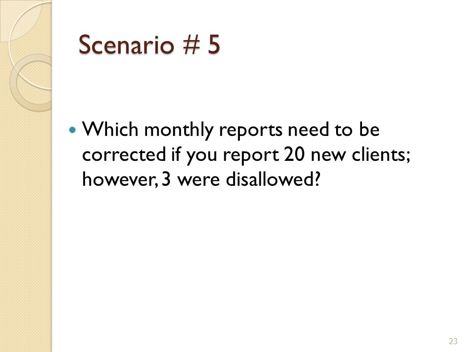 Scenario # 5 Which monthly reports need to be corrected if you report 20 new clients; however, 3 were disallowed.
