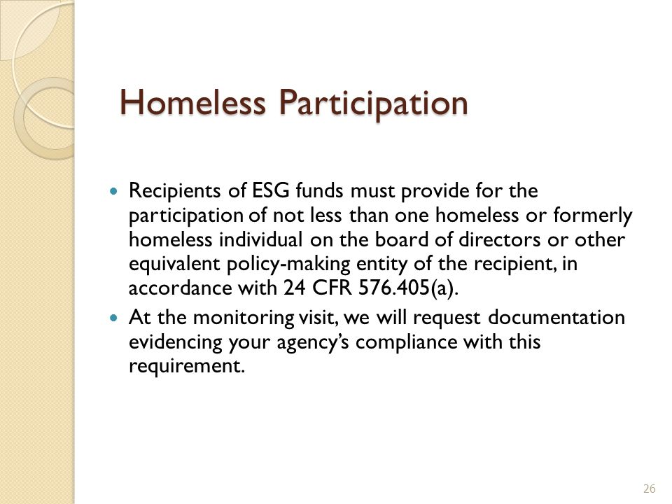 Recipients of ESG funds must provide for the participation of not less than one homeless or formerly homeless individual on the board of directors or