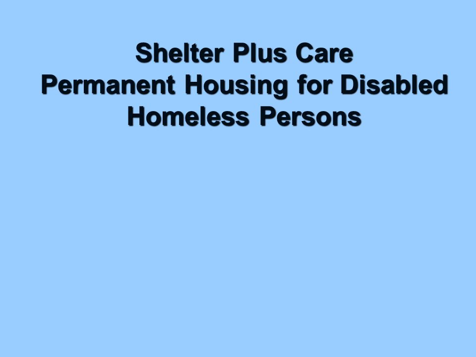 Shelter Plus Care Permanent Housing for Disabled Homeless Persons