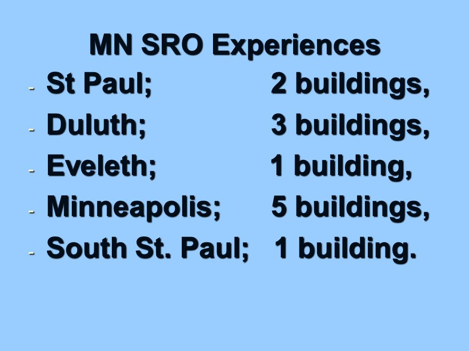 MN SRO Experiences - St Paul; 2 buildings, - Duluth; 3 buildings, - Eveleth; 1 building, - Minneapolis; 5 buildings, - South St.