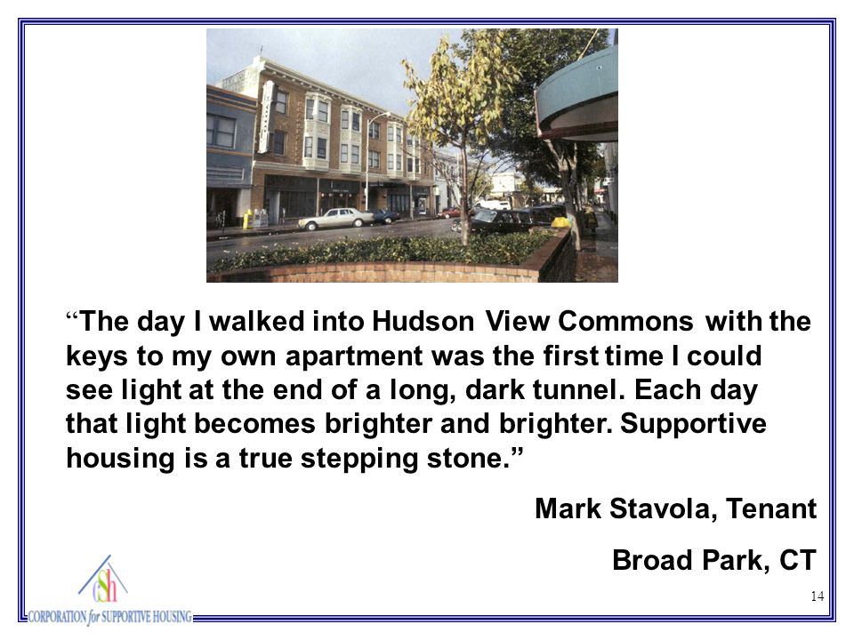 "14 "" The day I walked into Hudson View Commons with the keys to my own apartment was the first time I could see light at the end of a long, dark tunne"