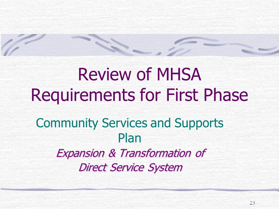 23 Review of MHSA Requirements for First Phase Community Services and Supports Plan Expansion & Transformation of Direct Service System