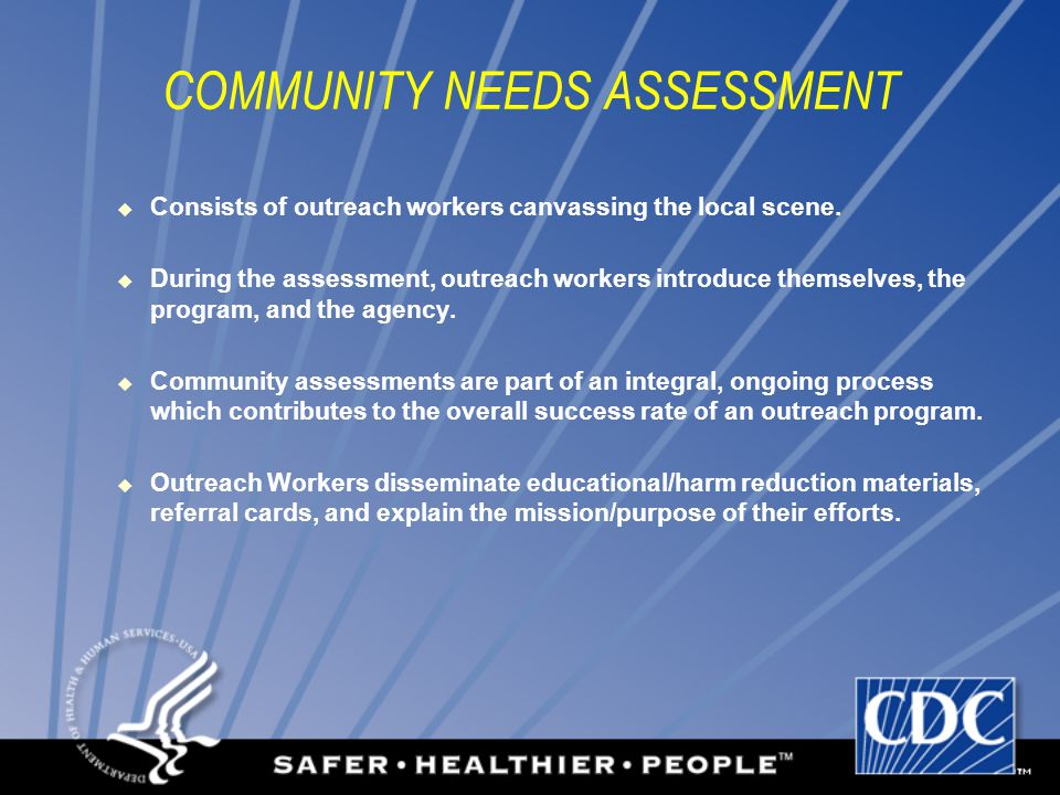COMMUNITY NEEDS ASSESSMENT  Consists of outreach workers canvassing the local scene.