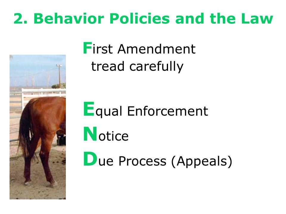2. Behavior Policies and the Law F irst Amendment tread carefully E qual Enforcement N otice D ue Process (Appeals)
