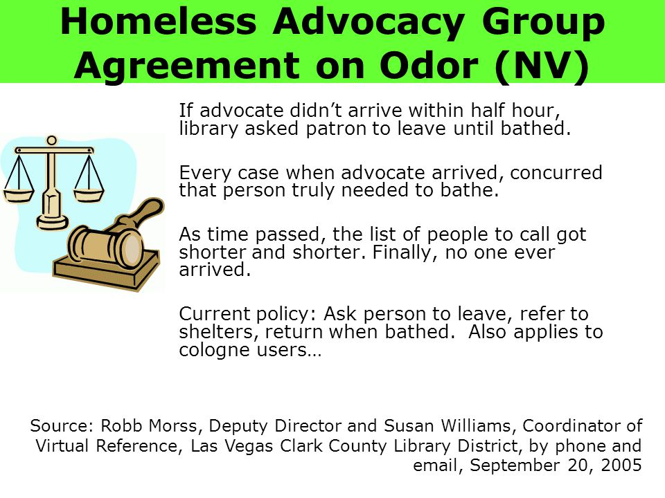 Homeless Advocacy Group Agreement on Odor (NV) If advocate didn't arrive within half hour, library asked patron to leave until bathed.