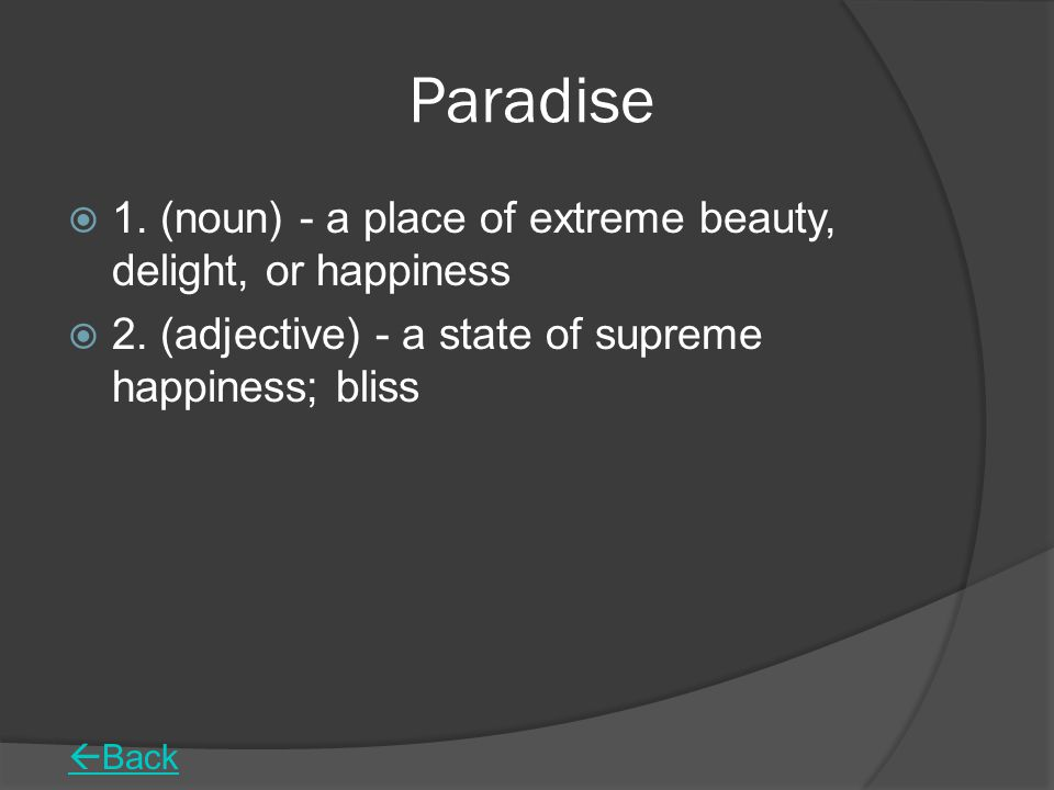 Paradise  1.(noun) - a place of extreme beauty, delight, or happiness  2.