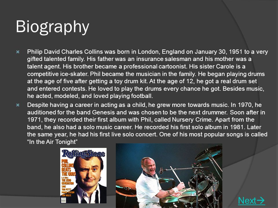 Biography  Philip David Charles Collins was born in London, England on January 30, 1951 to a very gifted talented family.