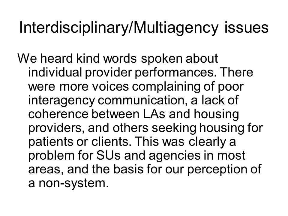 Interdisciplinary/Multiagency issues We heard kind words spoken about individual provider performances.