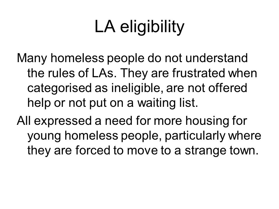 LA eligibility Many homeless people do not understand the rules of LAs.