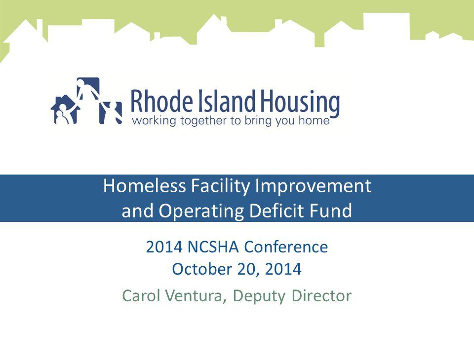 Homeless Facility Improvement and Operating Deficit Fund 2014 NCSHA Conference October 20, 2014 Carol Ventura, Deputy Director Operating Deficit Fund Program