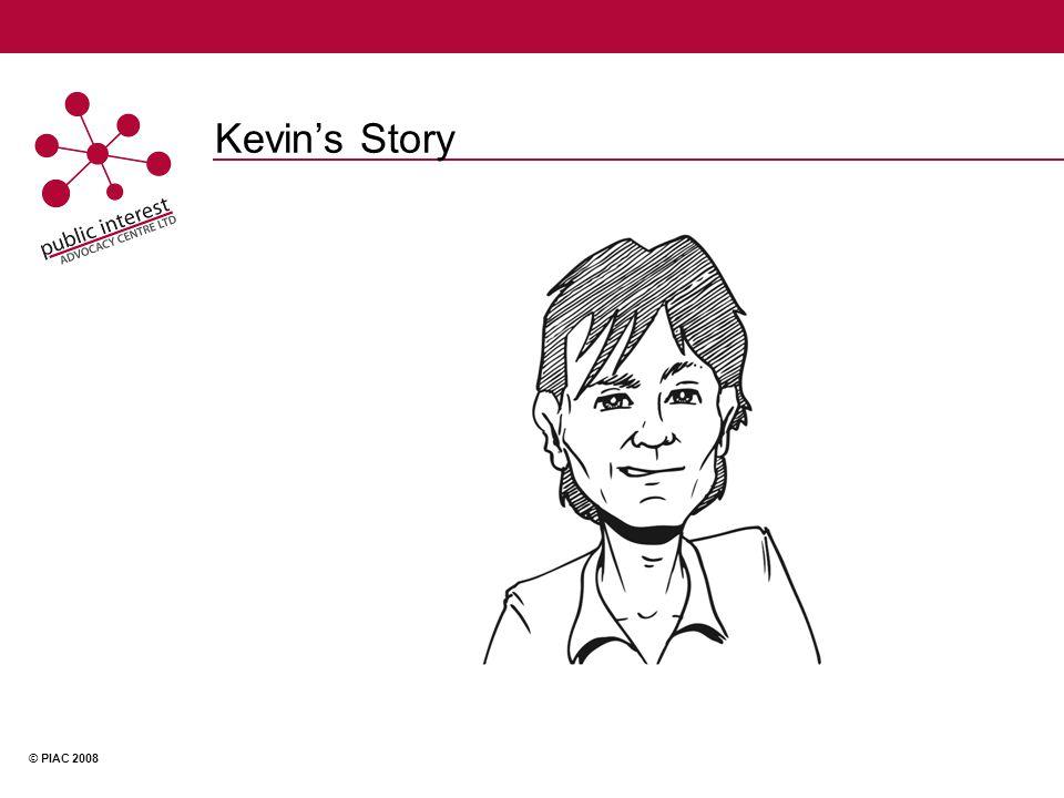 © PIAC 2008 Kevin's Story