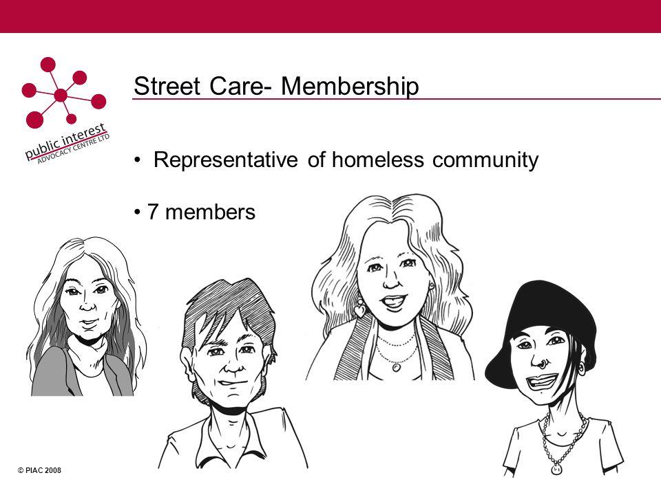 © PIAC 2008 Street Care- Membership Representative of homeless community 7 members