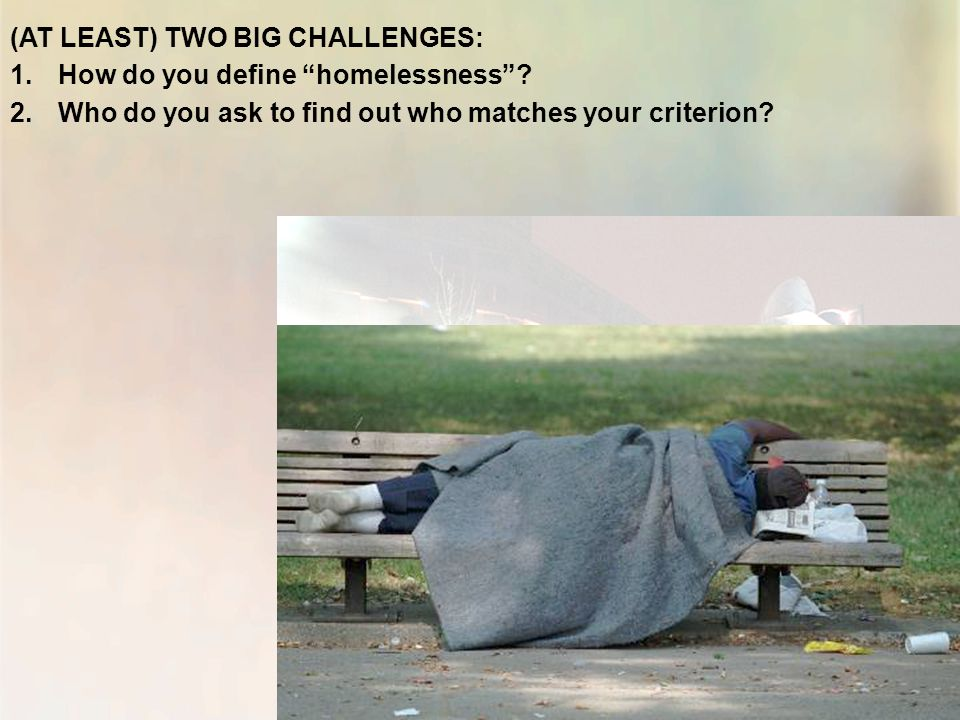 (AT LEAST) TWO BIG CHALLENGES: 1.How do you define homelessness .