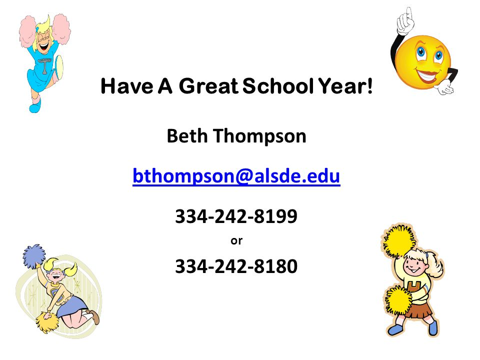 Have A Great School Year! Beth Thompson bthompson@alsde.edu 334-242-8199 or 334-242-8180