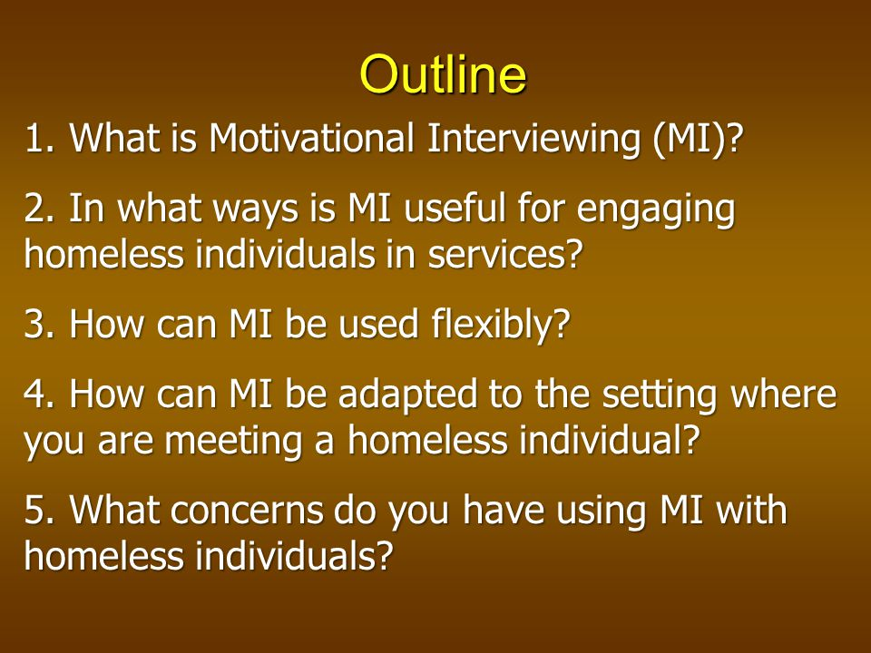 Outline 1. What is Motivational Interviewing (MI).