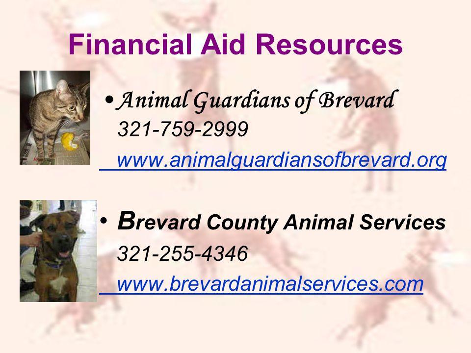 Financial Aid Resources Animal Guardians of Brevard 321-759-2999 www.animalguardiansofbrevard.org B revard County Animal Services 321-255-4346 www.brevardanimalservices.com