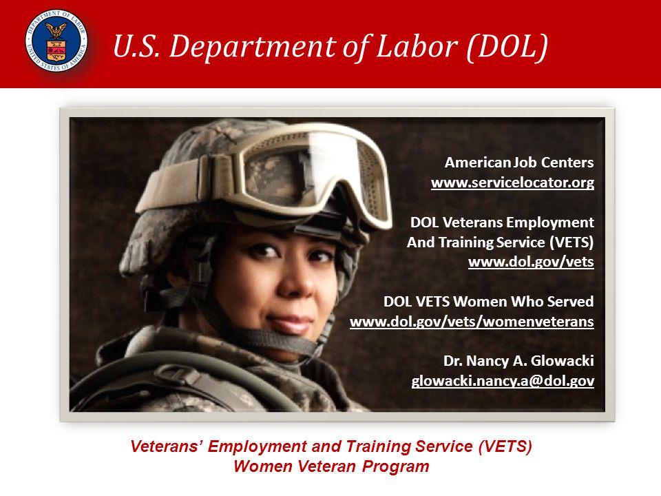 U.S. Department of Labor (DOL) Veterans' Employment and Training Service (VETS) Women Veteran Program American Job Centers www.servicelocator.org DOL