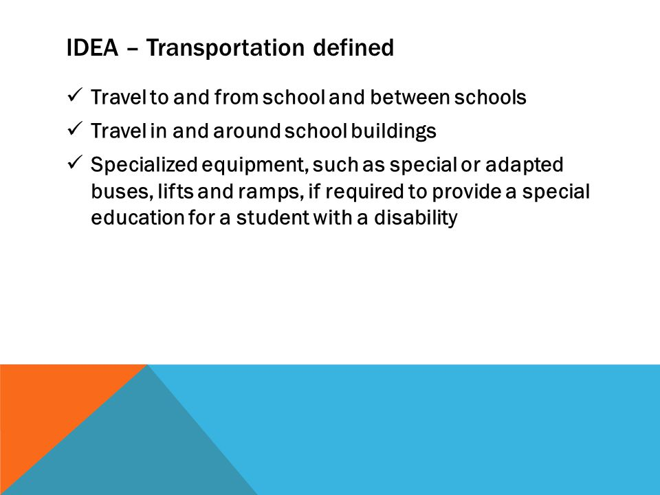 IDEA - RELATED SERVICES Transportation and such development, corrective, and other supportive services as are required to assist a child with a disability to benefit from special education