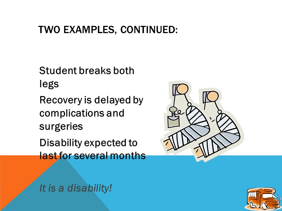 TWO EXAMPLES: Right-handed student Broke his left arm Expected to heal normally, without complications.