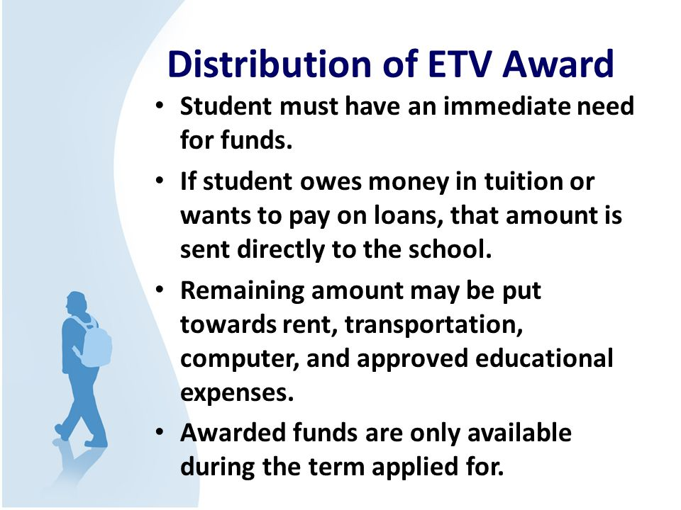 Distribution of ETV Award Student must have an immediate need for funds.