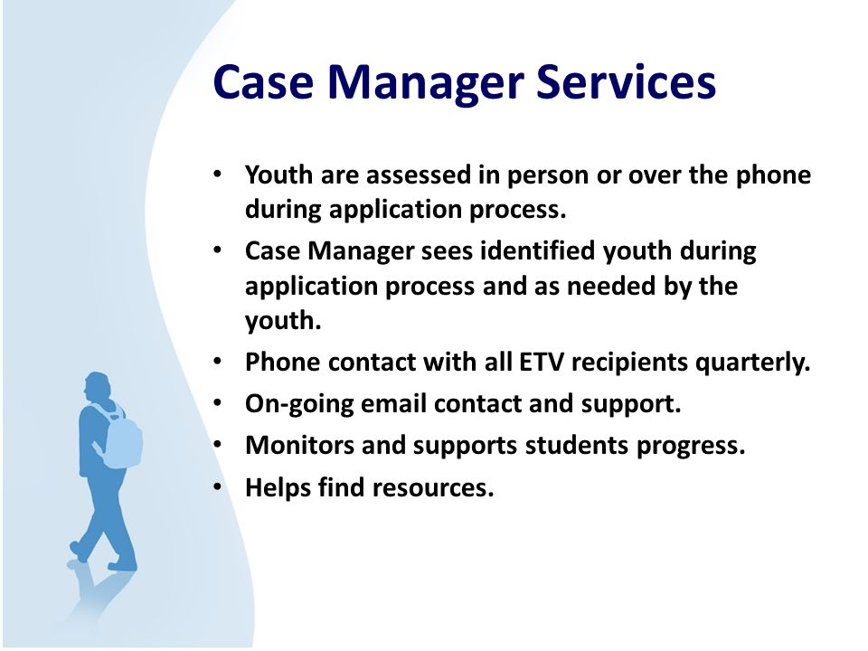 Case Manager Services Youth are assessed in person or over the phone during application process.