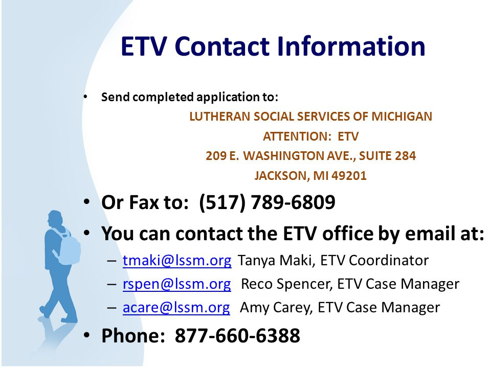 ETV Contact Information Send completed application to: LUTHERAN SOCIAL SERVICES OF MICHIGAN ATTENTION: ETV 209 E. WASHINGTON AVE., SUITE 284 JACKSON,