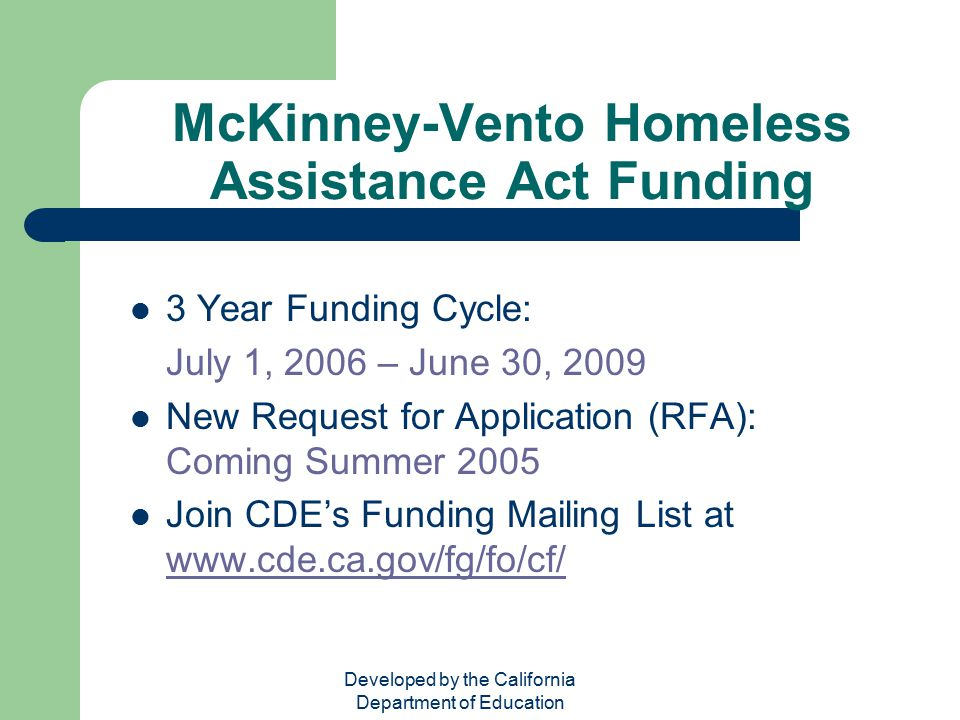 Developed by the California Department of Education McKinney-Vento Homeless Assistance Act Funding 3 Year Funding Cycle: July 1, 2006 – June 30, 2009