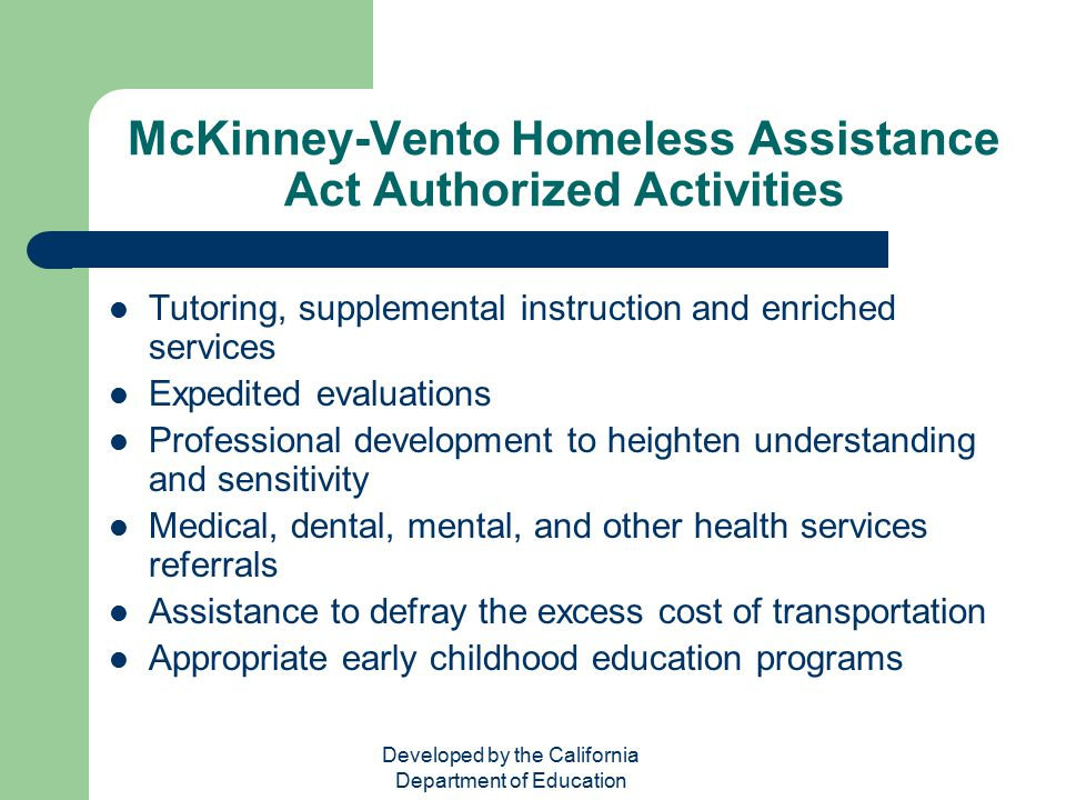 Developed by the California Department of Education McKinney-Vento Homeless Assistance Act Authorized Activities Tutoring, supplemental instruction an
