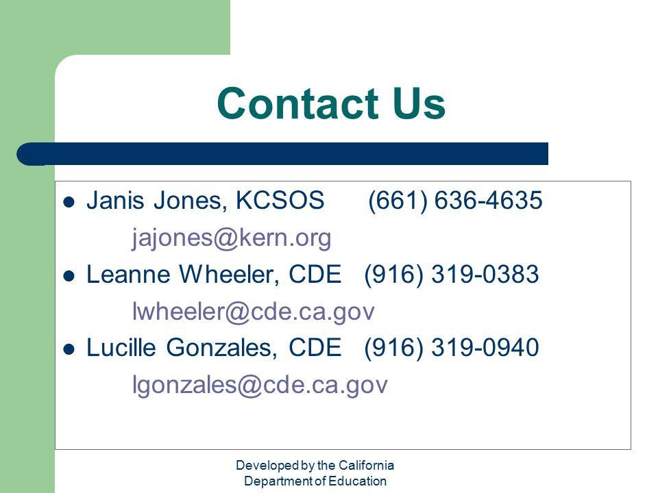 Developed by the California Department of Education Contact Us Janis Jones, KCSOS (661) 636-4635 jajones@kern.org Leanne Wheeler, CDE (916) 319-0383 l