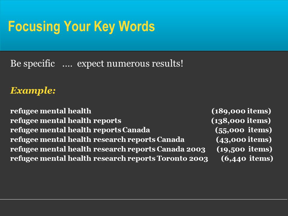 Focusing Your Key Words Be specific.… expect numerous results.
