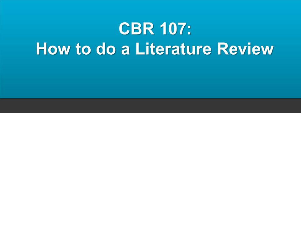 CBR 107: How to do a Literature Review