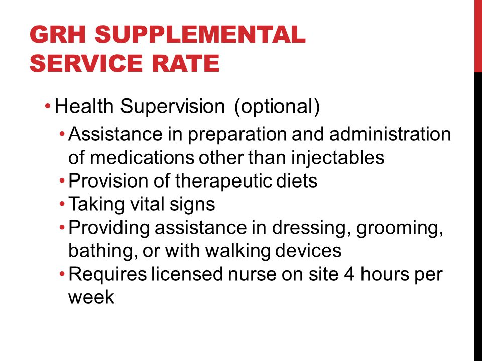 GRH SUPPLEMENTAL SERVICE RATE Health Supervision (optional) Assistance in preparation and administration of medications other than injectables Provisi