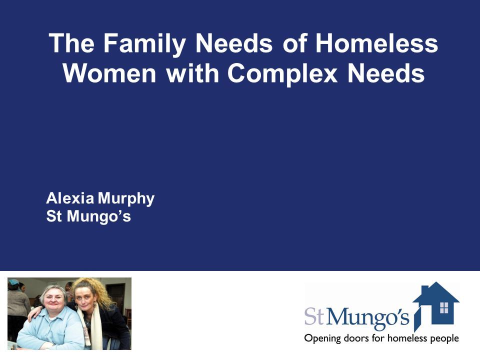 St Mungo's – Our Vision Everyone should have: A decent place to live Something meaningful to do Satisfying relationships with other people The good health to enjoy them