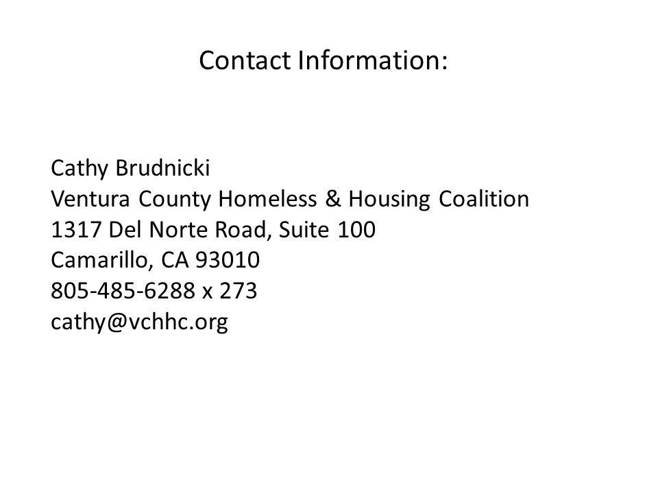 Contact Information: Cathy Brudnicki Ventura County Homeless & Housing Coalition 1317 Del Norte Road, Suite 100 Camarillo, CA 93010 805-485-6288 x 273