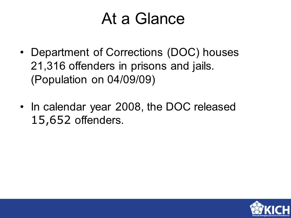 At a Glance Department of Corrections (DOC) houses 21,316 offenders in prisons and jails. (Population on 04/09/09) In calendar year 2008, the DOC rele