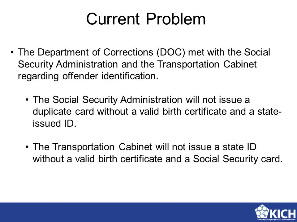 Current Problem The Department of Corrections (DOC) met with the Social Security Administration and the Transportation Cabinet regarding offender iden