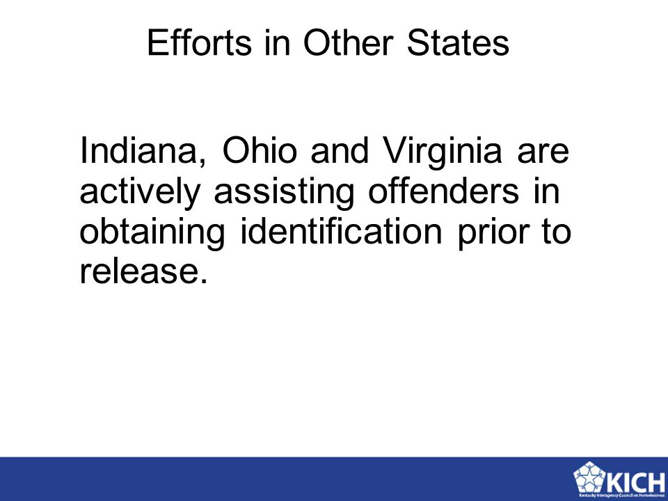 Efforts in Other States Indiana, Ohio and Virginia are actively assisting offenders in obtaining identification prior to release.