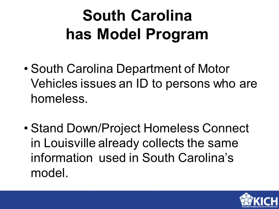 South Carolina has Model Program South Carolina Department of Motor Vehicles issues an ID to persons who are homeless. Stand Down/Project Homeless Con