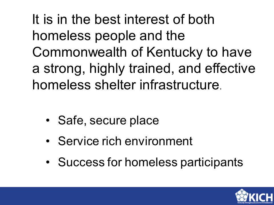 It is in the best interest of both homeless people and the Commonwealth of Kentucky to have a strong, highly trained, and effective homeless shelter i