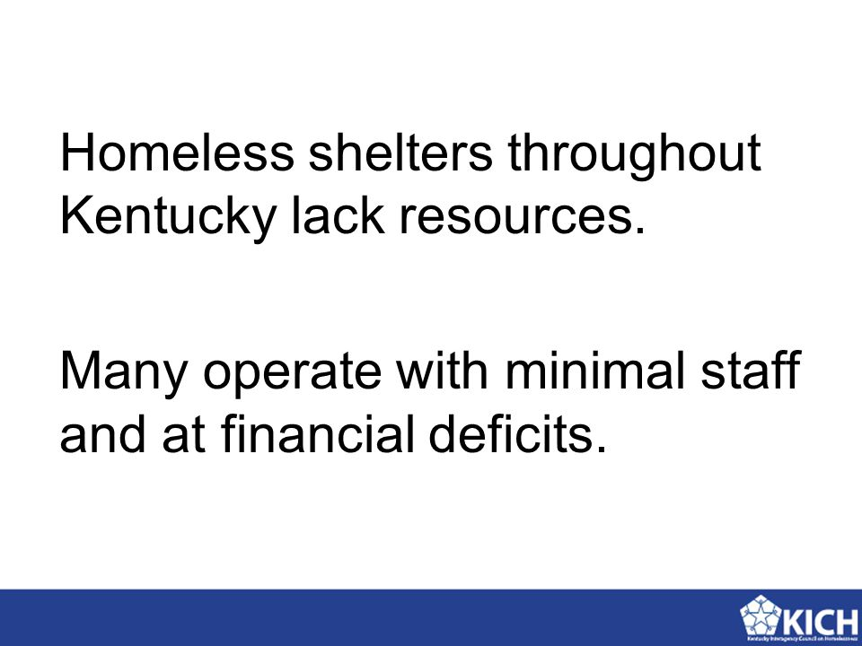 Homeless shelters throughout Kentucky lack resources. Many operate with minimal staff and at financial deficits.