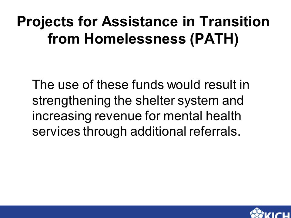 The use of these funds would result in strengthening the shelter system and increasing revenue for mental health services through additional referrals