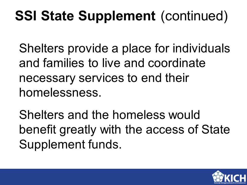SSI State Supplement (continued) Shelters provide a place for individuals and families to live and coordinate necessary services to end their homeless