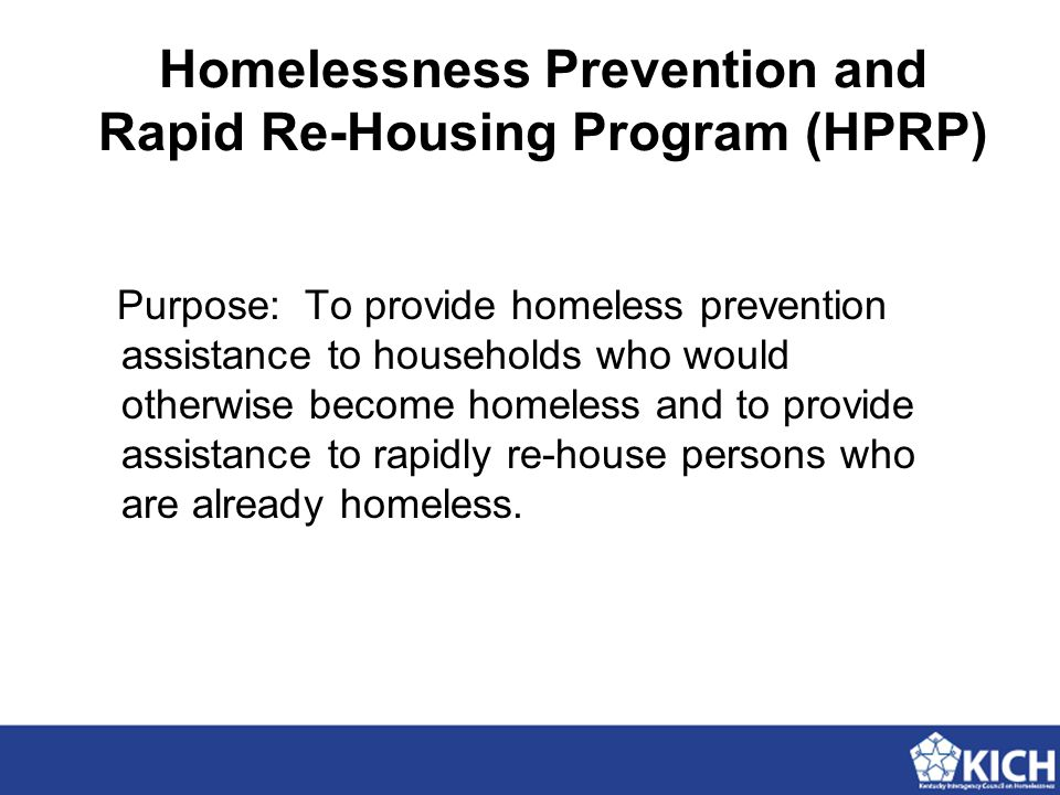 Purpose: To provide homeless prevention assistance to households who would otherwise become homeless and to provide assistance to rapidly re-house persons who are already homeless.