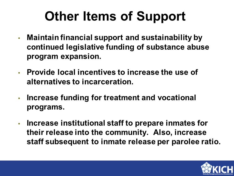 Other Items of Support Maintain financial support and sustainability by continued legislative funding of substance abuse program expansion. Provide lo