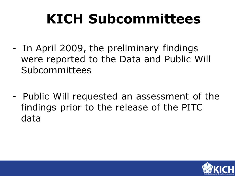KICH Subcommittees - In April 2009, the preliminary findings were reported to the Data and Public Will Subcommittees - Public Will requested an assess
