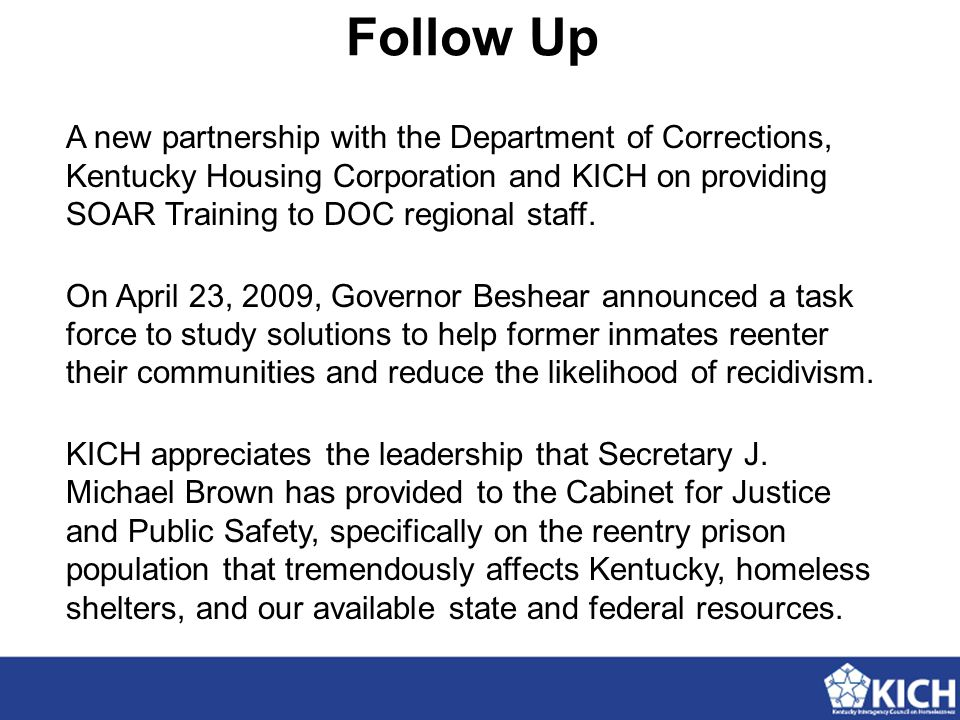 Follow Up A new partnership with the Department of Corrections, Kentucky Housing Corporation and KICH on providing SOAR Training to DOC regional staff.