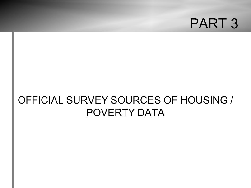 PART 3 OFFICIAL SURVEY SOURCES OF HOUSING / POVERTY DATA